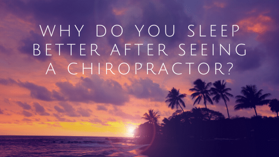 Why Do You Sleep Better After Seeing A Chiropractor?